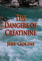 The Dangers of Creatinine by Dr. Jeff Golini, Ph.D