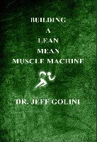 Building a Lean Mean Muscle Machine by Dr. Jeff Golini, Ph.D